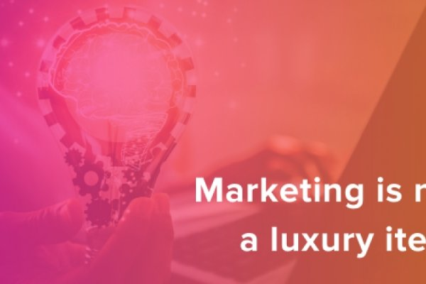 Marketing is not a luxury item
