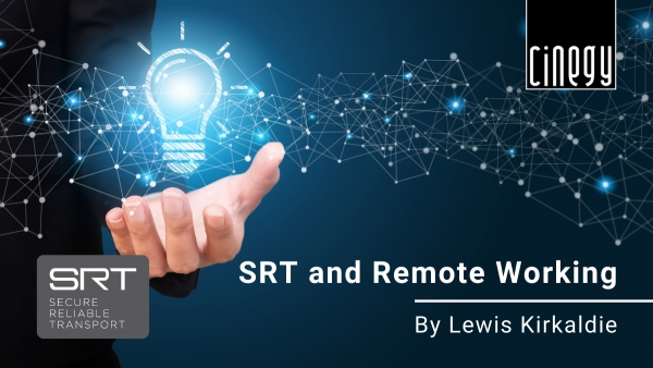 Cinegy: SRT and Remote Working