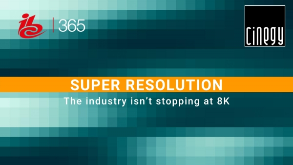 Cinegy featured in IBC 365- LOOKING BEYOND 8K INTO A SUPER RESOLUTION FUTURE