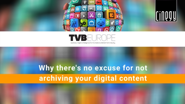 TVBEurope - Why there's no excuse for not archiving your digital content